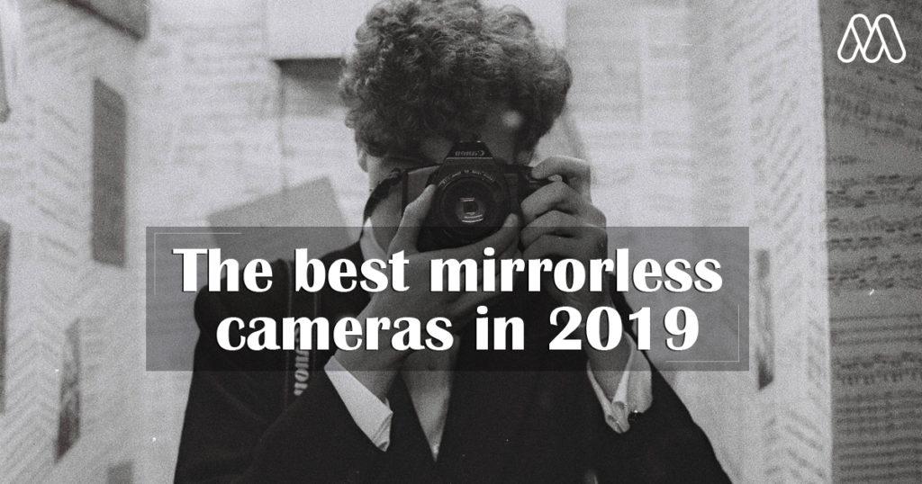 กล้องมิเรอร์เลสที่ดีที่สุดในปี 2019 เหมาะสำหรับผู้เริ่มต้นจนถึงผู้เชี่ยวชาญ
