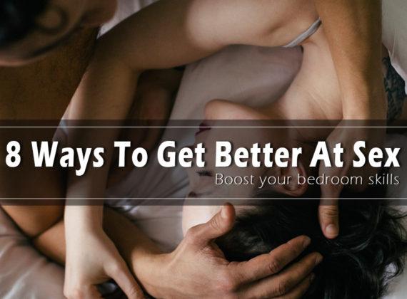 8 วิธีในการทำให้เซ็กส์ดีขึ้น เพิ่มทักษะในห้องนอนของคุณ